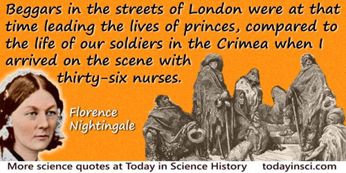 Florence Nightingale quote: Beggars in the streets of London were at that time leading the lives of princes, compared to the lif