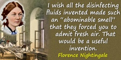 "Florence Nightingale quote: A celebrated medical lecturer began one day ""Fumigations, gentlemen, are of essential importance. Th"