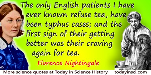 Florence Nightingale quote: The only English patients I have ever known refuse tea, have been typhus cases; and the first sign o