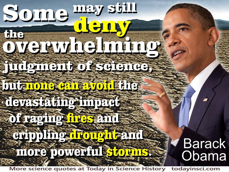 "Climate Change quote Barack Obama ""some may still deny the overwhelming judgment of sccience…none can avoid impact"" baked mud"