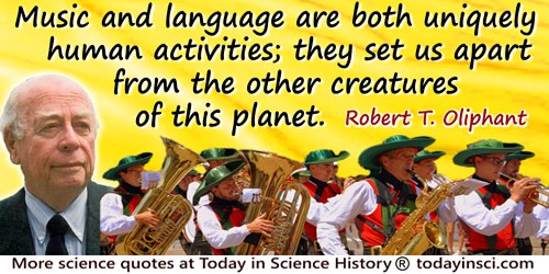 Robert T. Oliphant quote: Music and language are both uniquely human activities; they set us apart from the other creatures of t
