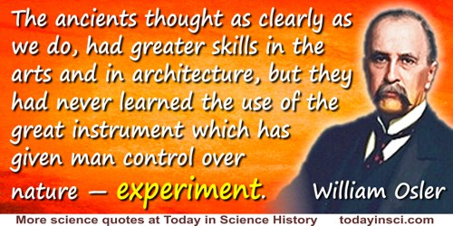 William Osler quote: The ancients thought as clearly as we do, had greater skills in the arts and in architecture, but they had