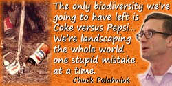 Chuck Palahniuk quote: The only biodiversity we're going to have left is Coke versus Pepsi. … We're landscaping the whole world