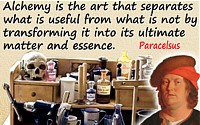 Paracelsus quote �Alchemy is the art��
