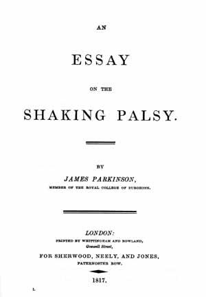 an essay on the shaking palsy by james parkinson An essay on the shaking palsy 1817 parkinson j pmid: 11983801 [pubmed - indexed for medline]  parkinson disease/diagnosis parkinson disease/history.