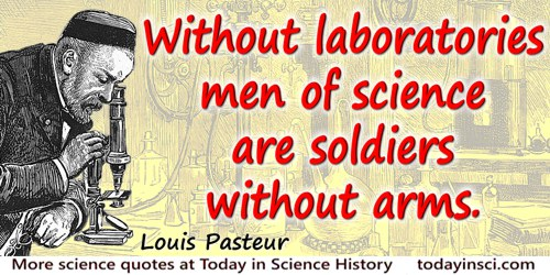 Louis Pasteur quote: Sans laboratoires les savants sont des soldats sans armesWithout laboratories men of science are soldiers w