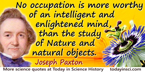Joseph Paxton quote: No occupation is more worthy of an intelligent and enlightened mind, than the study of Nature and natural o