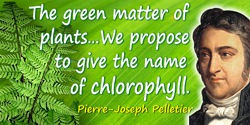 Pierre-Joseph Pelletier quote: The green matter of plants … We propose to give the name of chlorophyll