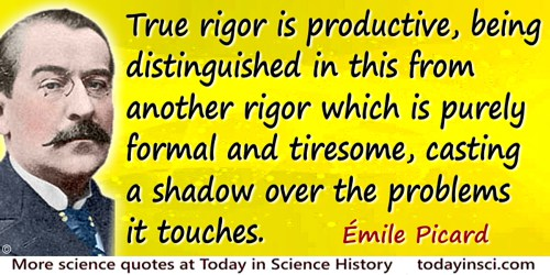 �mile Picard quote: True rigor is productive, being distinguished in this from another rigor which is purely formal and tiresome