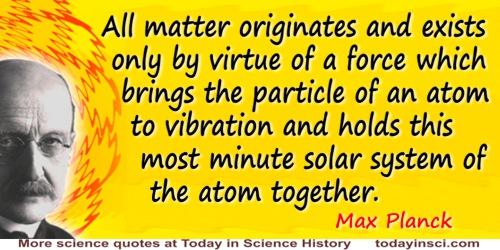 Max Planck quote: Als Physiker, der sein ganzes Leben der nüchternen Wissenschaft, der Erforschung der Materie widmete, bin ich