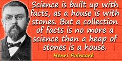 Henri Poincaré quote: On fait la science avec des faits, comme on fait une maison avec des pierres; mais une accumulation de fai