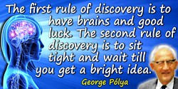 George Polya quote: The first rule of discovery is to have brains and good luck
