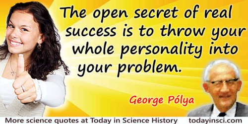 George Polya quote: The open secret of real success is to throw your whole personality into your problem