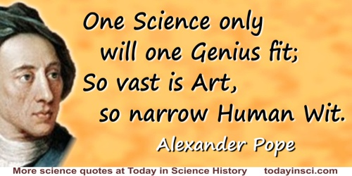 Alexander Pope quote: One Science only will one Genius fit;So vast is Art, so narrow Human Wit.