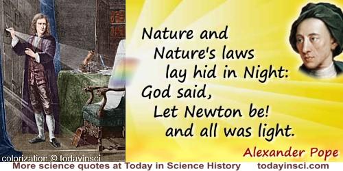 Alexander Pope quote: Isaacus Newtonus:Quem ImmortalemTestantur Tempus, Natura, Coelum:MortalemHoc Marmor fatetur.Nature and Nat