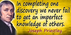 Joseph Priestley quote: In completing one discovery we never fail to get an imperfect knowledge of others.