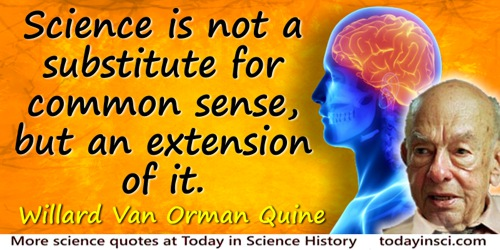Willard Van Orman Quine quote: Science is not a substitute for common sense, but an extension of it.