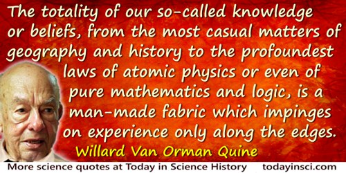 Willard Van Orman Quine quote: The totality of our so-called knowledge or beliefs, from the most casual matters of geography and
