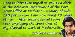 Srinivasa Ramanujan quote: I beg to introduce myself to you as a clerk in the Accounts Department of the Port Trust Office at Ma