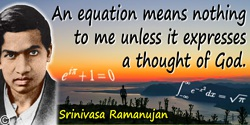 Srinivasa Ramanujan quote: An equation means nothing to me unless it expresses a thought of God.