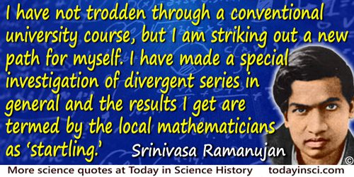Srinivasa Ramanujan quote: I have not trodden through a conventional university course, but I am striking out a new path for mys