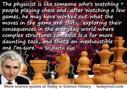 Martin Rees quote The physicist is like someone who's watching people playing chess