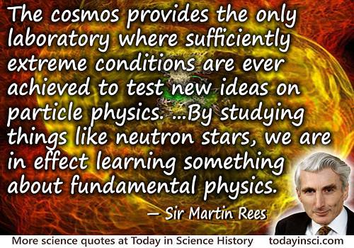 Martin Rees quote Cosmos…laboratory…to test new ideas on particle physics