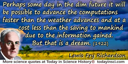Lewis Fry Richardson quote: Perhaps some day in the dim future it will be possible to advance the computations faster