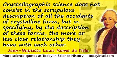 Jean-Baptiste Louis Romé de l'lsle quote: Crystallographic science does not consist in the scrupulous description of all the acc