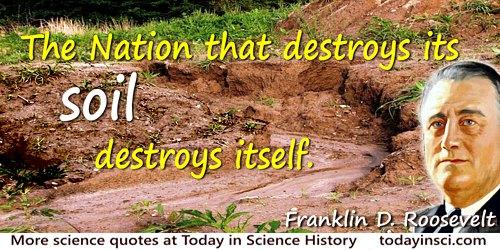 Franklin D. Roosevelt quote: The Nation that destroys its soil destroys itself.