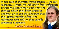 Friedlieb Ferdinand Runge quote: In the case of chemical investigations known as decompositions or analyses, it is first importa