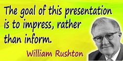 William Albert Hugh Rushton quote: The goal of this presentation is to impress, rather than inform