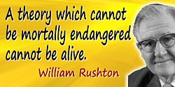 William Albert Hugh Rushton quote: A theory which cannot be mortally endangered cannot be alive