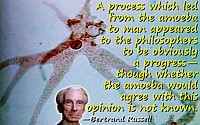 Bertrand Russell quote A process which led from the amoeba to man