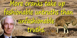 Bertrand Russell quote: There are infinite possibilities of error, and more cranks take up fashionable untruths than unfashionab