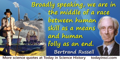 Bertrand Russell quote: Broadly speaking, we are in the middle of a race between human skill as a means and human folly as an en