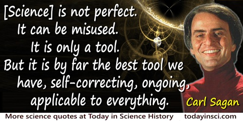 Carl Sagan quote: [Science] is not perfect. It can be misused. It is only a tool. But it is by far the best tool we have, self-c
