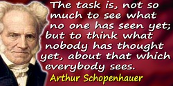 Arthur Schopenhauer quote: The task is, not so much to see what no one has seen yet; but to think what nobody has thought yet, a