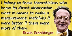 Erwin Schr�dinger quote: I belong to those theoreticians who know by direct observation what it means to make a measurement