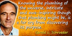 Gerald L. Schroeder quote: Knowing the plumbing of the universe, intricate and awe-inspiring though that plumbing might be, is a