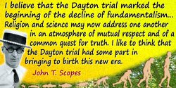John T. Scopes quote: I believe that the Dayton trial marked the beginning of the decline of fundamentalism.