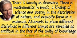 Glenn T. Seaborg quote: There is beauty in discovery. There is mathematics in music, a kinship of science and poetry in the desc