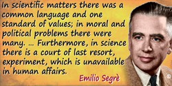 Emilio Segrè quote: In scientific matters there was a common language and one standard of values; in moral and political problem
