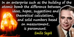 Emilio Segrè quote: In an enterprise such as the building of the atomic bomb the difference between ideas, hopes, suggestions an