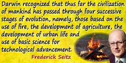 Frederick Seitz quote: Darwin recognized that thus far the civilization of mankind has passed through four successive stages of
