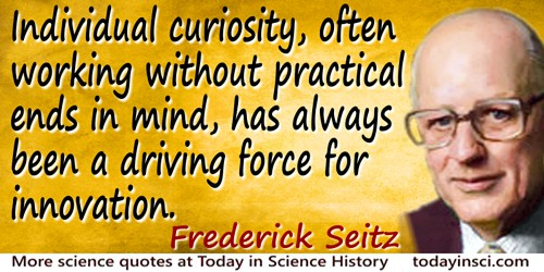 Frederick Seitz quote Individual curiosity�for innovation