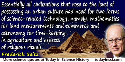 Frederick Seitz quote: Essentially all civilizations that rose to the level of possessing an urban culture had need for two form