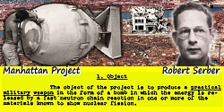 Robert Serber quote: The object of the project is to produce a practical military weapon in the form of a bomb in which the ener