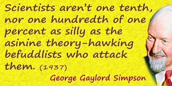 George Gaylord Simpson quote: Scientists aren't one tenth, nor one hundredth of one percent as silly as the asinine theory-hawki