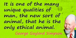 George Gaylord Simpson quote: The meaning that we are seeking in evolution is its meaning to us, to man. The ethics of evolution